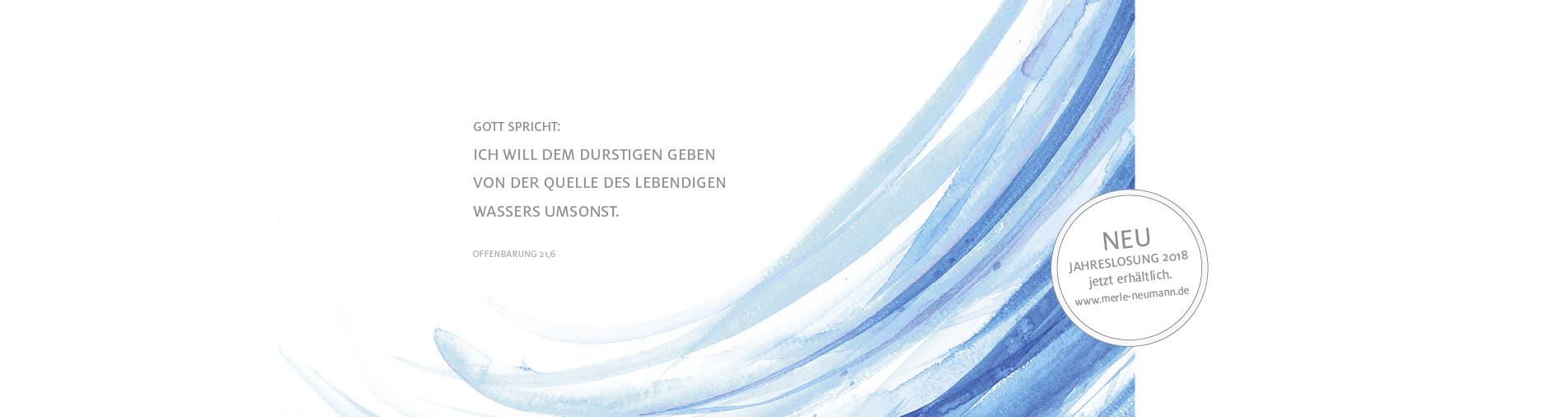 Merle Neumann gestaltet die Jahreslosung 2018 – Gott spricht: Ich will dem Durstigen geben von der Quelle des lebendigen Wassers umsonst. Offenbarung 21,6